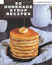 50 Homemade Syrup Recipes: The Best Syrup Cookbook on Earth