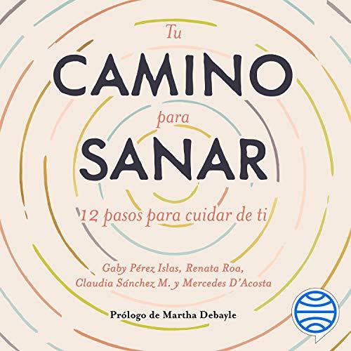 Tu Camino Para Sanar By Gaby Pérez Islas Claudia Sánchez María Mercedes D Acosta Renata Roa Audiobook Audible Com