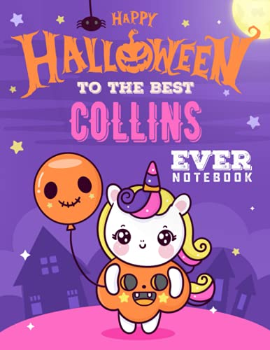 Happy Halloween To The Best Collins Ever Notebook: Composition Notebook Gift For Girls, Women & Teachers With Personalized Name With Cute Unicorn Halloween Cover Design, 8.5x11 in ,110 Lined Pages.