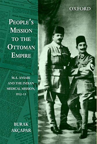 People's Mission to the Ottoman Empire: Mr A. Ansari and the Indian Medical Mission, 1912-13 by Burak Ak�apar (11-Dec-2014) Hardcover