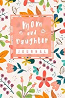"""Mom And Daughter Notebook (120 Pages) - (6"""" x 9""""): Love Mom and Me - Between Mom and Me - Journal for Teen Girls and Moms - Mom and Daughter notebook - 6"""" x 9"""" Inches Premium Finished Matte Cover"""