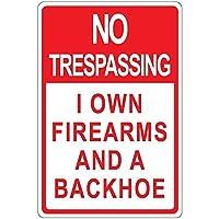 警告標識 No Trespassing 私は銃器とバックホーを所有しています 道路標識 ビジネス・サイン 8X12インチ・アルミニウム・メタル・ブリキ・サイン