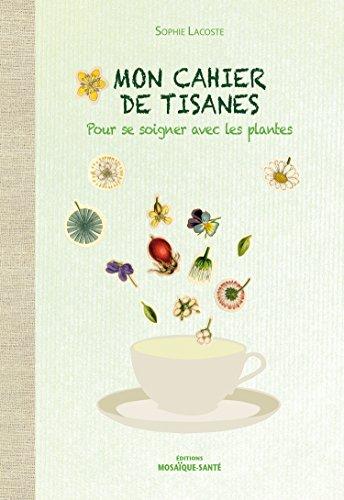Mon cahier de tisanes : Pour se soigner avec les plantes