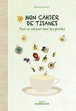 Mon cahier de tisanes - Pour se soigner avec les plantes de Sophie Lacoste