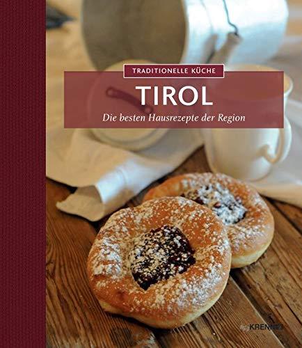 Traditionelle Küche Tirol: Die besten Hausrezepte der Region (Traditionelle Küche: Die besten Hausrezepte der Region)