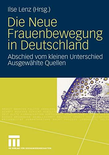 Die Neue Frauenbewegung in Deutschland: Abschied vom Kleinen Unterschied Ausgewte Quellen (German Edition): Abschied Vom Kleinen Unterschied Ausgewählte Quellen