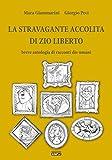 La stravagante accolita di zio Liberto: Breve antologia di racconti dis-umani