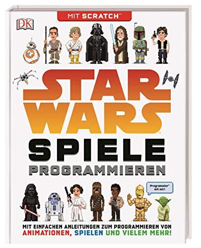 Star Wars™ Spiele programmieren: Mit Scratch™. Mit einfachen Anleitungen zum Programmieren von Animationen, Spielen und vielem mehr!