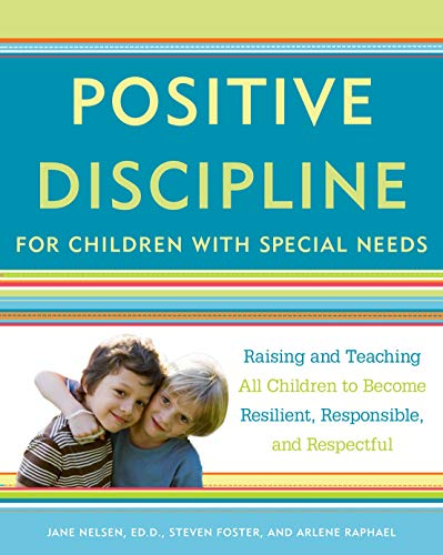 Compare Textbook Prices for Positive Discipline for Children with Special Needs: Raising and Teaching All Children to Become Resilient, Responsible, and Respectful  ISBN 9780307589828 by Nelsen, Jane,Foster, Steven,Raphael, Arlene