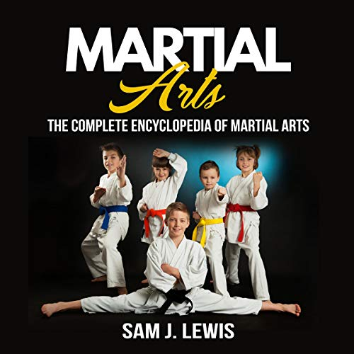 Martial Arts: The Complete Encyclopedia Of Martial Arts audiobook cover art