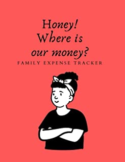 Honey! Where is our money? Family Expense Tracker 100 pages 8,5 x 11 size funny gift for everyone who wants to save money!