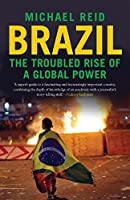 Brazil: The Troubled Rise of a Global Power by Michael Reid(2016-01-12)