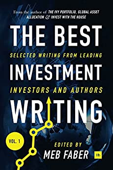 The Best Investment Writing: Selected writing from leading investors and authors by [Meb Faber]