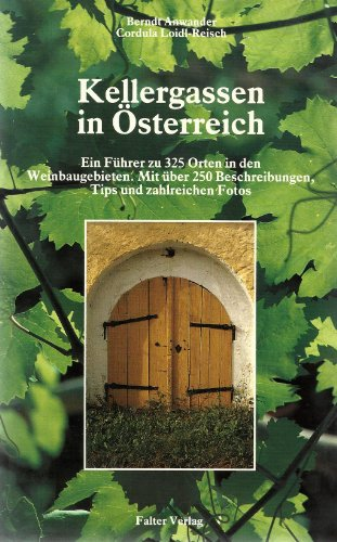 Kellergassen in Österreich. Ein Führer zu 325 Orten in den Weinanbaugebieten