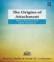The Origins of Attachment: Infant Research and Adult Treatment (Relational Perspectives Book Series 60) (English Edition)