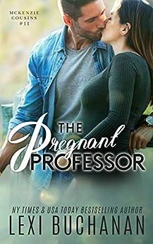 The Pregnant Professor (McKenzie Cousins Book 11) by [Lexi Buchanan]
