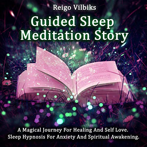 Guided Sleep Meditation Story: A Magical Journey for Healing and Self Love   Sleep Hypnosis for Anxiety and Spiritual Awakening