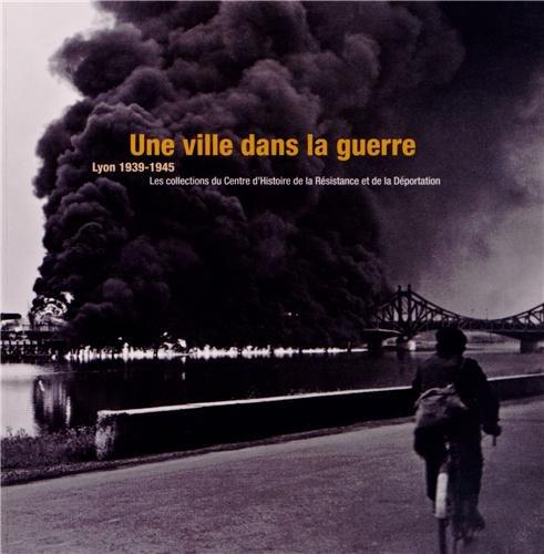 Une ville dans la guerre, Lyon 1939-1945 : Les collections du Centre d'Histoire de la Résistance et de la Déportation