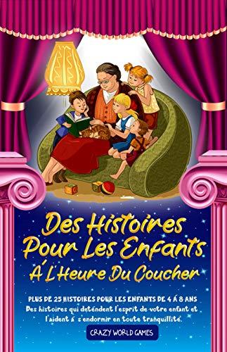 DES HISTOIRES POUR LES ENFANTS À L'HEURE DU COUCHER: PLUS DE 25 HISTOIRES POUR LES ENFANTS DE 4 À 8 ANS (French Edition)