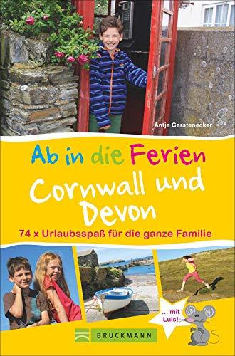 Bruckmann Reiseführer: Ab in die Ferien Devon und Cornwall. Urlaubsspaß für die ganze Familie. Ein Familienreiseführer mit Insidertipps für den perfekten Urlaub mit Kindern.