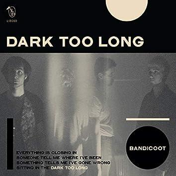 Dark Too Long