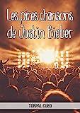 Les pires chansons de Justin Bieber: Carnet fantaisie pour les fans du chanteur. Une idée cadeau originale pour une blague d'anniversaire sympa à homme, ... la description ci-dessous) (French Edition)