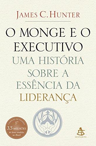 O monge e o executivo: Uma história sobre a essência da liderança