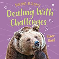 Dealing With Challenges (Building Resilience)