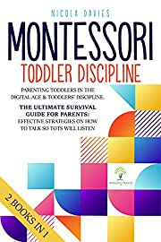 Montessori Toddler Discipline : 2 in 1: Parenting Toddlers in the Digital Age & Toddlers' Discipline: The Ultimate Survival Guide for Parents: Effective Strategies on How to Talk So Tots Will List