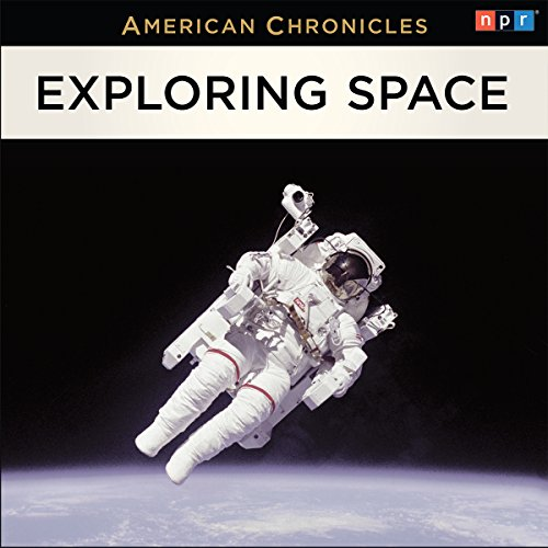 NPR American Chronicles: Exploring Space audiobook cover art