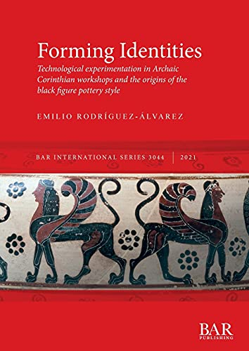 Compare Textbook Prices for Forming Identities: Technological experimentation in Archaic Corinthian workshops and the origins of the black figure pottery style  ISBN 9781407358185 by Rodríguez-Álvarez, Emilio