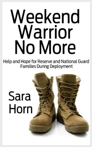 Download Weekend Warrior No More: Help and Hope for Reserve and National Guard Families During Deployment (English Edition) B00D2YLNHA