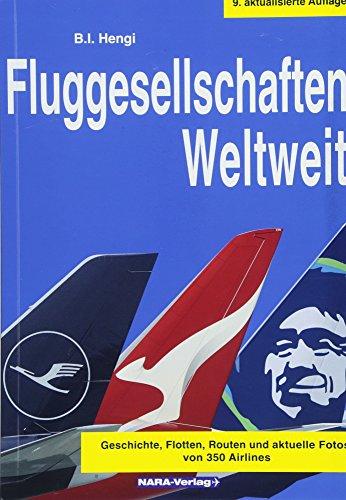 Fluggesellschaften Weltweit 9. Auflage: Geschichte, Flotten, Routen und aktuelle Fotos von 350 Airlines: Geschichte, Flotten, Routen und aktuelle Fotos von 340 Airlines
