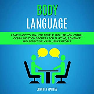 Body Language: Learn How to Analyze People and Use Non Verbal Communication Secrets for Flirting, Romance and Effectively Influence People cover art
