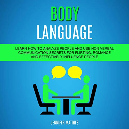 Body Language: Learn How to Analyze People and Use Non Verbal Communication Secrets for Flirting, Romance and Effectively Influence People audiobook cover art