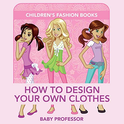 How to Design Your Own Clothes - Children's Fashion Books