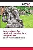 La escultura: Del academicismo hacia la composición: Desde la materialidad de desechos