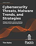 Cybersecurity Threats, Malware Trends, and Strategies: Learn to mitigate exploits, malware, phishing, and other social engineering attacks