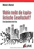 Wohin treibt die kapitalistische Gesellschaft?: Eine Lebensform in der Krise - Michael von Wuntsch