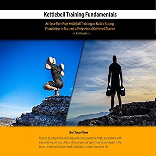 Kettlebell Training Fundamentals     Achieve Pain-Free Kettlebell Training and Build a Strong Foundation to Become a Professional Kettlebell Trainer or Enthusiast              By:                                                                                                                                 Taco Fleur                               Narrated by:                                                                                                                                 David Van Der Molen                      Length: 2 hrs and 46 mins     1 rating     Overall 4.0