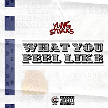 What You Feel Like