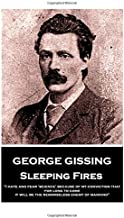 """George Gissing - Sleeping Fires: """"I hate and fear 'science' because of my conviction that, for long to come, it will be the remorseless enemy of mankind"""""""