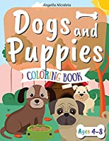 Dogs and Puppies Coloring Book: for Kids Ages 4-8 Coloring Book for Children Who Love Dogs