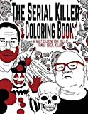 The Serial Killer Coloring Book: An Adult Coloring Book Full of Famous Serial Killers