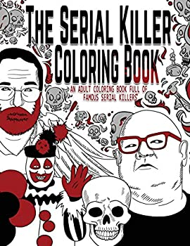The Serial Killer Coloring Book  An Adult Coloring Book Full of Famous Serial Killers