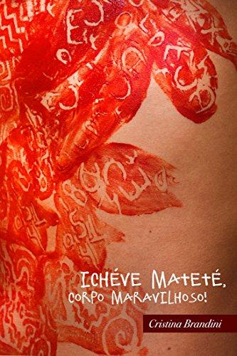 Ichéve Mateté, Corpo Maravilhoso: Políticas do Corpo no Brasil do Século XVI (Portuguese Edition)