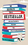 10 Secrets to a Bestseller: An Author's Guide to Self-Publishing (Self Publishing Bestseller)