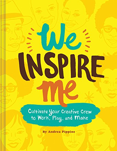 We Inspire Me: Cultivate Your Creative Crew to Work, Play, and Make