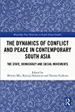 The Dynamics of Conflict and Peace in Contemporary South Asia: The State, Democracy and Social Movements (Routledge New Horizons in South Asian Studies)