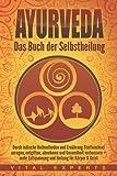 Ayurveda: Das Buch der Selbstheilung. Durch indische Heilmethoden und Ernährung Stoffwechsel anregen, entgiften, abnehmen und Gesundheit verbessern + mehr Entspannung und Heilung für Körper & Geist - Vital Experts